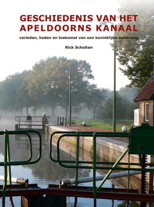 Geschiedenis van het Apeldoorns Kanaal - Rick Scholten