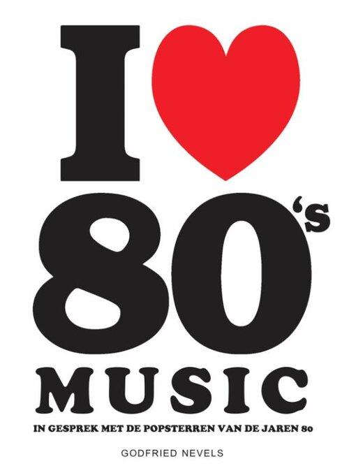 I Love 80's Music - Godfried Nevels