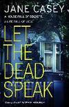 Let The Dead Speak-Jane Casey
