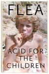 Acid For The Children - the autobiography of the Red Hot Chi-Flea