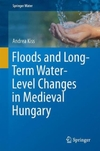 Floods and Long-Term Water-Level Changes in Medieval Hungary-Andrea Kiss