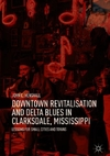 Downtown Revitalisation and Delta Blues in Clarksdale, Mississippi-John C. Henshall