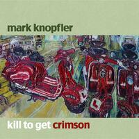 Kill To Get Crimson-Mark Knopfler-CD