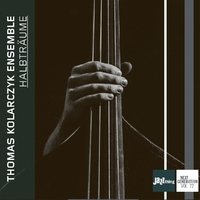Halbtraume - Jazz Thing Next Generation Vol. 72-Thomas Kolarczyk Ensemble-CD