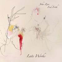 Late Works-Fred Frith, John Zorn-CD