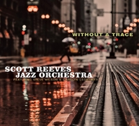 Without A Trace-Scott Reeves Jazz Orchestra-CD