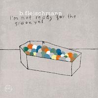 I'm Not Ready For The Grave Yet-B. Fleischmann-CD