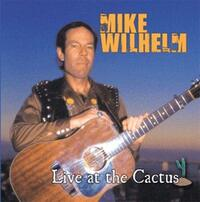 Live At The Cactus-Mike Wilhelm-CD