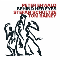 Behind Her Eyes-Peter Ehwald, Stefan Schultze, Tom Rainey-CD
