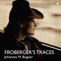 Frobergers Traces-Johannes Maria Bogner-CD