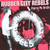 Pierce My Brain-Rubber City Rebels-CD