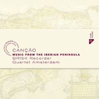 Cancao - Music From The Iberian Peninsula-Brisk Recorder Quartet Amsterdam-CD