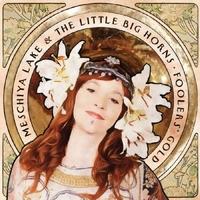 Fooler's Gold-Meschiya And The Little Big Horns Lake-CD