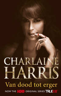 True blood 8 - Van dood tot erger-Charlaine Harris