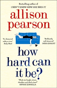 How Hard Can It Be?-Allison Pearson