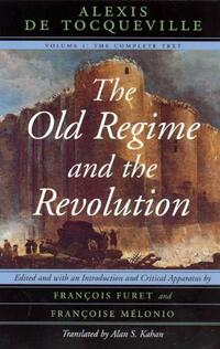 The Old Regime and the Revolution V 1 - The Complete Text-Alexis de Tocqueville
