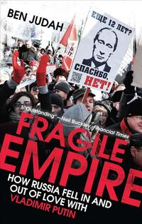 Fragile Empire - How Russia Fell in and out of Love with Vladimir Putin-Ben Judah