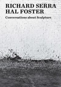 Conversations about Sculpture-Hal Foster, Richard Serra