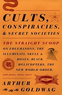 Cults, Conspiracies, and Secret Societies-Arthur Goldwag