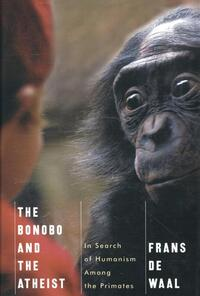 The Bonobo and the Atheist - In Search of Humanism  Among the Primates-Frans de Waal