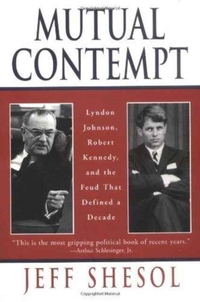 Mutual Contempt - Lyndon Johnson, Robert Kennedy the Feud that Defined a Decade (Paper)-Jeff Shesol