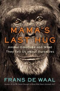 Mama`s Last Hug - Animal and Human Emotions-Frans de Waal