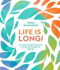 Life Is Long!-Karen Salmansohn