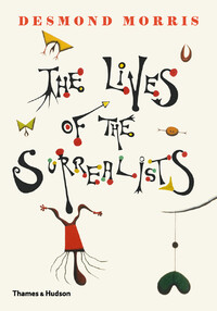 Lives of the Surrealists-Desmond Morris