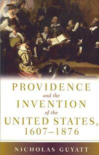 Providence and the Invention of the United States, 1607-1876-Nicholas Guyatt