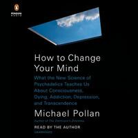How to Change Your Mind-Michael Pollan
