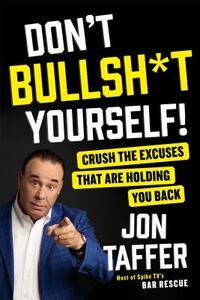 Don't Bullsh*t Yourself!-Jon Taffer