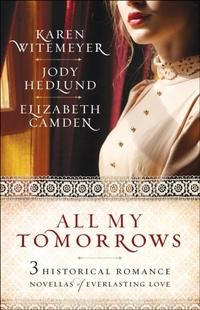 All My Tomorrows-Elizabeth Camden, Jody Hedlund, Karen Witemeyer