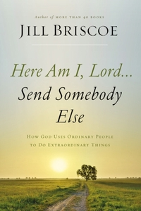 Here Am I, Lord...Send Somebody Else-Jill Briscoe