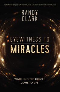 Eyewitness to Miracles-Randy Clark