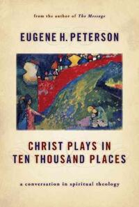 Christ Plays in Ten Thousand Places-Eugene H. Peterson