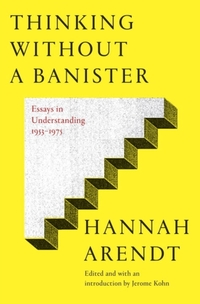 Thinking Without a Banister-Hannah Arendt