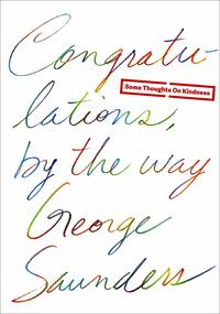 Congratulations, by the Way-George Saunders