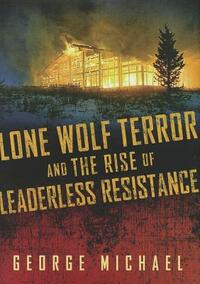 Lone Wolf Terror And The Rise Of Leaderless Resistance