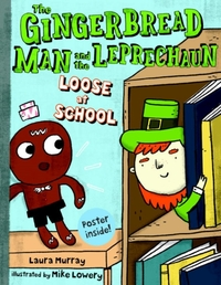 The Gingerbread Man and the Leprechaun Loose at School-Laura Murray