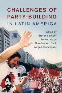 Challenges of Party-Building in Latin America-Steven Levitsky
