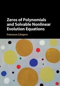 Zeros of Polynomials and Solvable Nonlinear Evolution Equations-Francesco Calogero