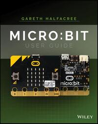 The Official BBC micro:bit User Guide-Gareth Halfacree