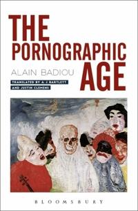 The Pornographic Age-Alain Badiou