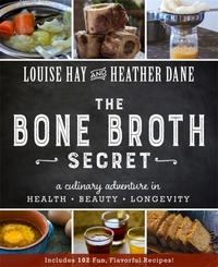 The Bone Broth Secret-Heather Dane, Louise Hay