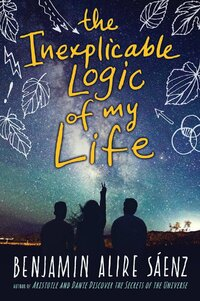 Inexplicable Logic of My Life-Benjamin Alire Saenz