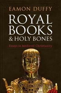 Royal Books and Holy Bones-Eamon Duffy