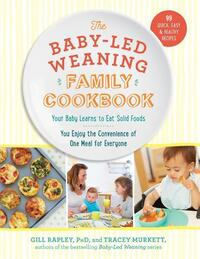 The Baby-Led Weaning Family Cookbook-Rapley, Gill, Ph.D., Tracey Murkett