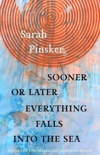 Sooner or Later Everything Falls into the Sea-Sarah Pinsker