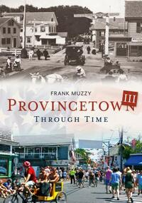 Provincetown Through Time III-Frank Muzzy