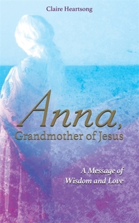 Anna, Grandmother of Jesus-Claire Heartsong